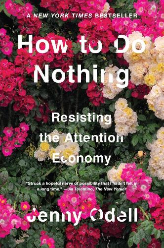 How To Do Nothing: Resisting the Attention Economy (Hardback)