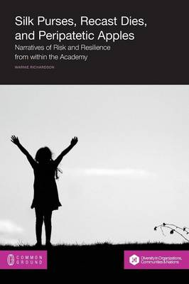 Silk Purses, Recast Dies, and Peripatetic Apples: Narratives of Risk and Resilience from Within the Academy (Paperback)