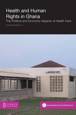 Health and Human Rights in Ghana: The Political and Economic Aspects of Health Care (Paperback)