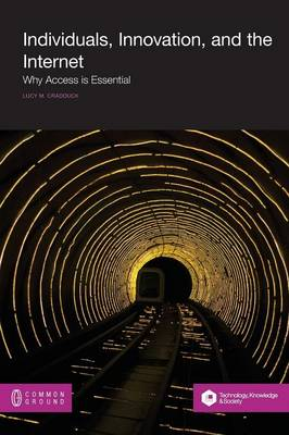 Individuals, Innovation, and the Internet: Why Access Is Essential (Paperback)