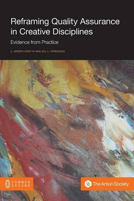 Reframing Quality Assurance in Creative Disciplines: Evidence from Practice (Paperback)