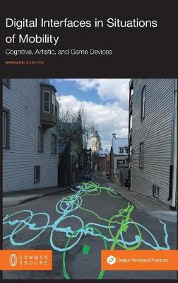 Digital Interfaces in Situations of Mobility: Cognitive, Artistic, and Game Devices (Hardback)
