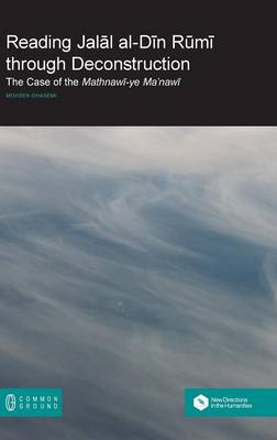 Reading Jalāl Al-Dīn Rūmī Through Deconstruction: The Case of the Mathnawī-Ye Ma'nawī (Hardback)