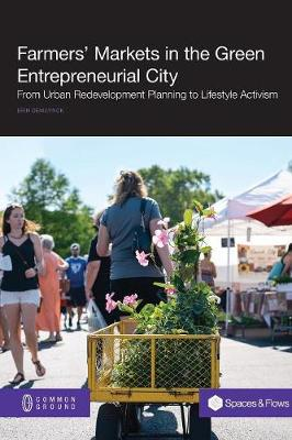 Farmers' Markets in the Green Entrepreneurial City: From Urban Redevelopment Planning to Lifestyle Activism (Paperback)