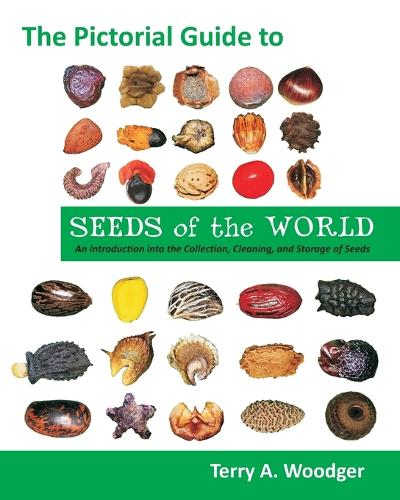 The Pictorial Guide to Seeds of the World: An Introduction Into the Collection, Cleaning, and Storage of Seeds (Paperback)