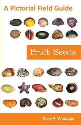 Fruit Seeds: A Pictorial Field Guide (Paperback)