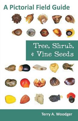 Tree, Shrub, and Vine Seeds: A Pictorial Field Guide (Paperback)