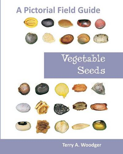 Vegetable Seeds: A Pictorial Field Guide (Paperback)