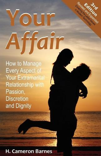 Your Affair: How to Manage Every Aspect of Your Extramarital Relationship with Passion, Discretion and Dignity (Third Edition) (Paperback)