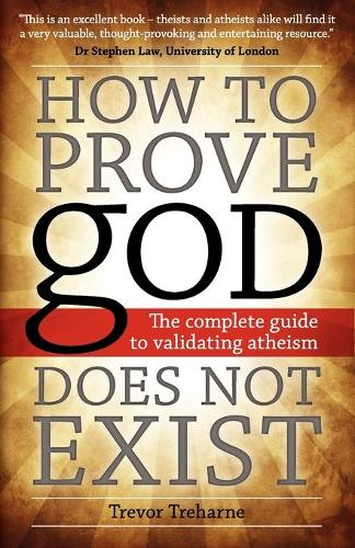 How to Prove God Does Not Exist: The Complete Guide to Validating Atheism (Paperback)