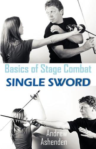 Basics of Stage Combat: Single Sword (Paperback)