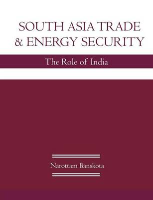 South Asia Trade and Energy Security: The Role of India (Paperback)