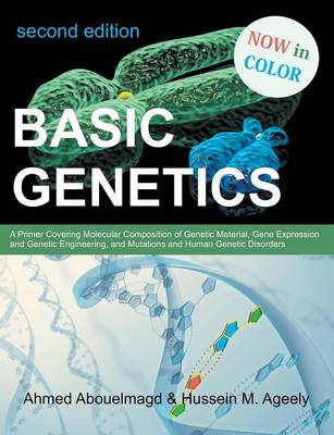 Basic Genetics: A Primer Covering Molecular Composition of Genetic Material, Gene Expression and Genetic Engineering, and Mutations an (Paperback)