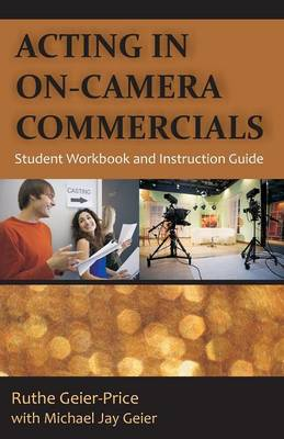 Acting in On-Camera Commercials: Student Workbook and Instruction Guide (Paperback)
