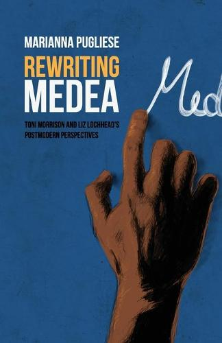 Rewriting Medea: Toni Morrison and Liz Lochhead's Postmodern Perspectives (Paperback)