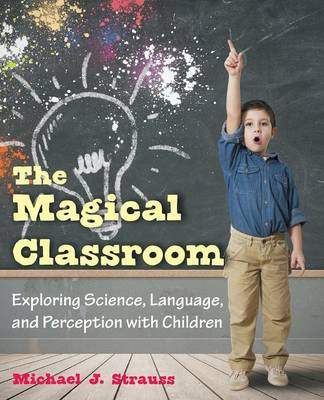 The Magical Classroom: Exploring Science, Language, and Perception with Children (Paperback)