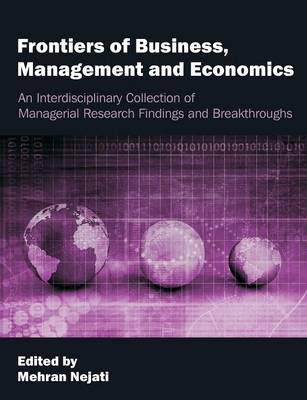 Frontiers of Business, Management and Economics: An Interdisciplinary Collection of Managerial Research Findings and Breakthroughs (Paperback)