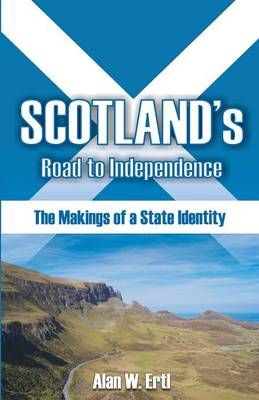 Scotland's Road to Independence: The Makings of a State Identity (Paperback)