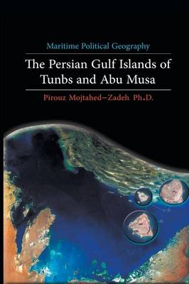 Maritime Political Geography: The Persian Gulf Islands of Tunbs and Abu Musa (Paperback)