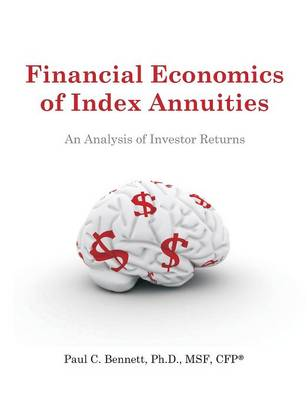 Financial Economics of Index Annuities: An Analysis of Investor Returns (Paperback)