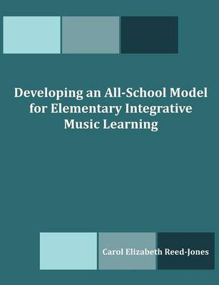 Developing an All-School Model for Elementary Integrative Music Learning (Paperback)