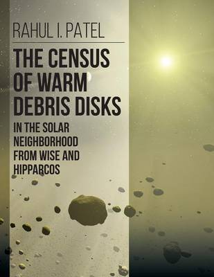 The Census of Warm Debris Disks in the Solar Neighborhood from Wise and Hipparcos (Paperback)