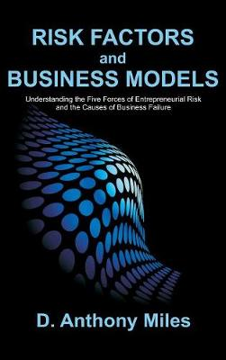 Risk Factors and Business Models: Understanding the Five Forces of Entrepreneurial Risk and the Causes of Business Failure (Hardback)