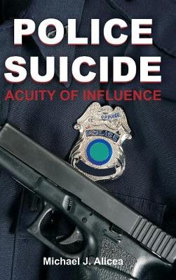 Police Suicide: Acuity of Influence (Hardback)