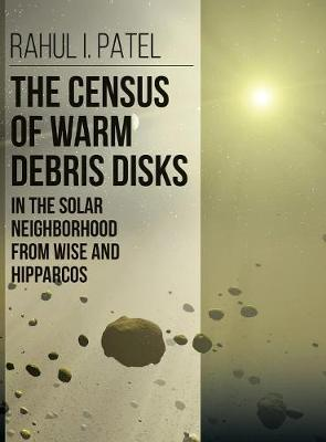 The Census of Warm Debris Disks in the Solar Neighborhood from Wise and Hipparcos (Hardback)