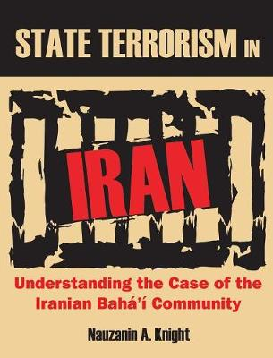 State Terrorism in Iran: Understanding the Case of the Iranian Baha'i Community (Hardback)