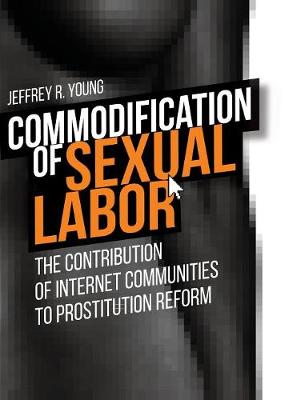 Commodification of Sexual Labor: The Contribution of Internet Communities to Prostitution Reform (Hardback)
