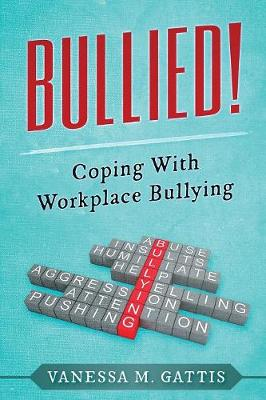 Bullied!: Coping with Workplace Bullying (Paperback)