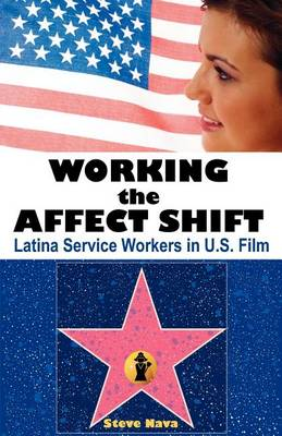 Working the Affect Shift: Latina Service Workers in U.S. Film (Paperback)