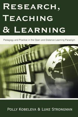 Research, Teaching and Learning: Pedagogy and Practice in the Open and Distance Learning Paradigm (Paperback)