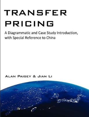 Transfer Pricing: A Diagrammatic and Case Study Introduction, with Special Reference to China (Paperback)