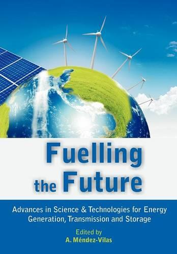 Fuelling the Future: Advances in Science and Technologies for Energy Generation, Transmission and Storage (Paperback)