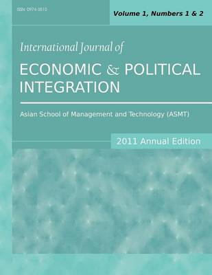 International Journal of Economic and Political Integration (2011 Annual Edition): Vol.1, Nos.1 & 2 (Paperback)