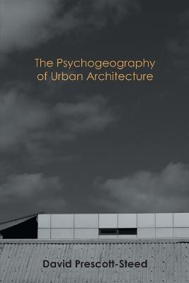 The Psychogeography of Urban Architecture (Paperback)