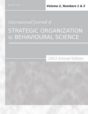 International Journal of Strategic Organization and Behavioural Science (2012 Annual Edition): Vol.2, Nos.1 & 2 (Paperback)