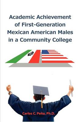 Academic Achievement of First-Generation Mexican American Males in a Community College (Paperback)