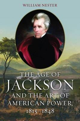 The Age of Jackson 1815-1848: The Art of American Power During the Early Republic (Hardback)