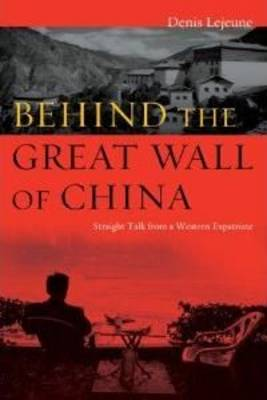 Behind the Great Wall of China: Straight Talk from a Western Expatriate (Hardback)