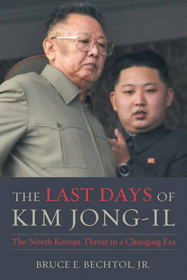 The Last Days of Kim Jong-Il: The North Korean Threat in a Changing Era (Hardback)
