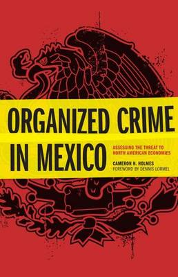 Organized Crime in Mexico: Assessing the Threat to North American Economies (Hardback)