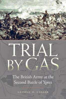 Trial by Gas: The British Army at the Second Battle of Ypres (Hardback)