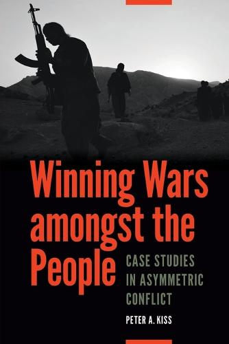Winning Wars Amongst the People: Case Studies in Asymmetric Conflict (Paperback)