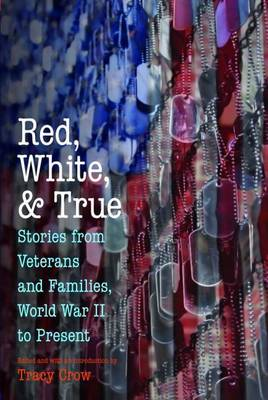 Red, White, and True: Stories from Veterans and Families, World War II to Present (Paperback)