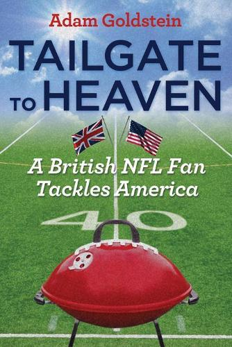 Tailgate to Heaven: A British NFL Fan Tackles America (Paperback)