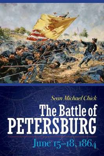 Battle of Petersburg, June 15-18, 1864 (Hardback)