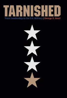 Tarnished: Toxic Leadership in the U.S. Military (Hardback)